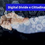 Digital Divide: per una Cittadinanza Digitale possibile