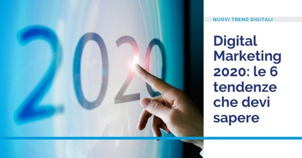 Digital Marketing 2020: 6 trend che devi sapere